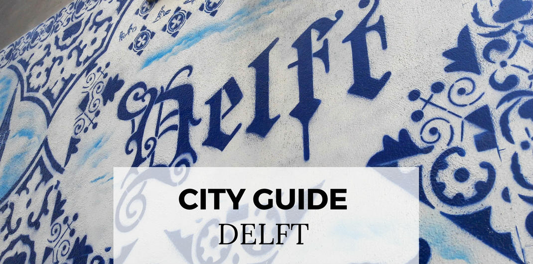 City guide Delft: all must-sees and hidden gems in Delft, The Netherlands | Your Dutch Guide