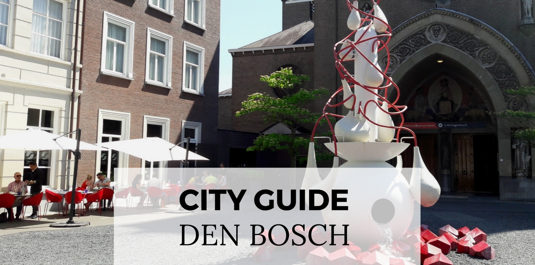 City guide Den Bosch ('s-Hertogenbosch), The Netherlands | Your Dutch Guide