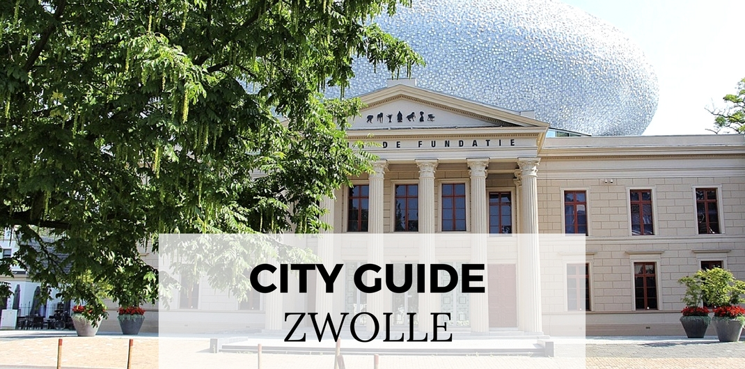 City Guide Zwolle, a complete guide to Zwolle (Netherlands) | Your Dutch Guide