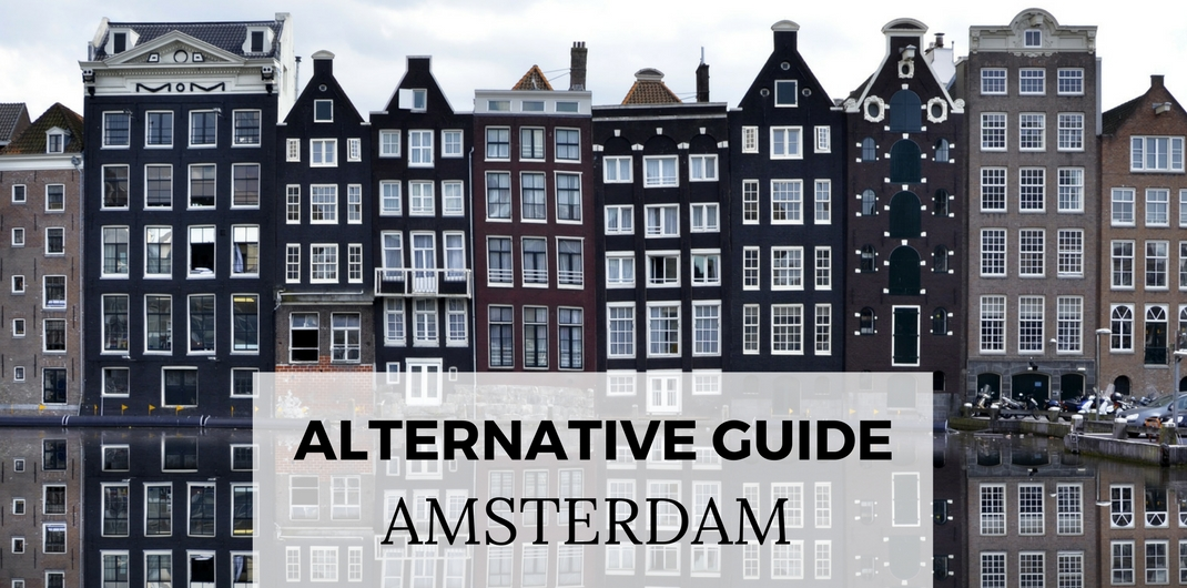 Alternative guide to Amsterdam, the best things to do and see in Amsterdam | Your Dutch Guide